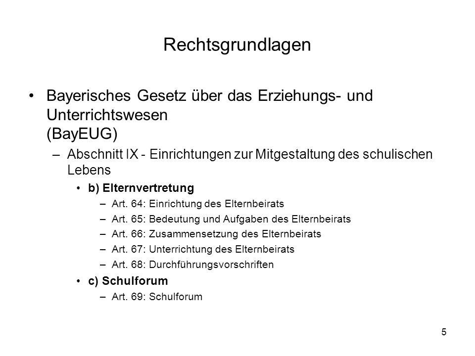 5 Rechtsgrundlagen Bayerisches Gesetz über das Erziehungs- und Unterrichtswesen (BayEUG) –Abschnitt IX - Einrichtungen zur Mitgestaltung des schulisch
