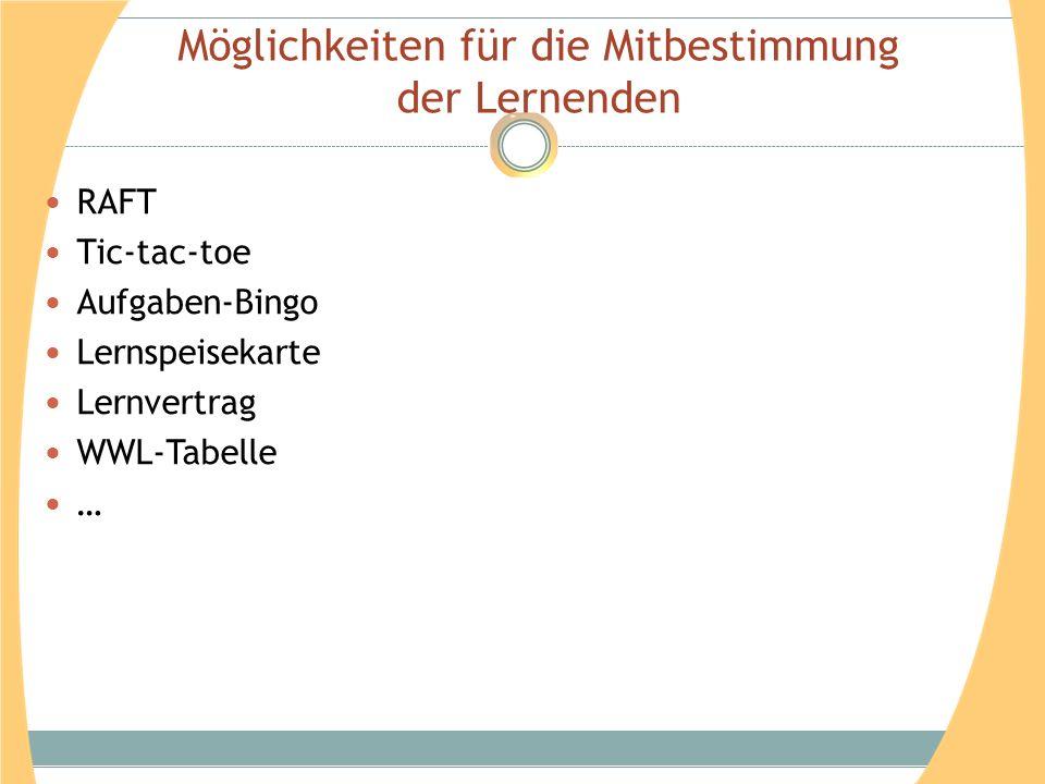 Möglichkeiten für die Mitbestimmung der Lernenden RAFT Tic-tac-toe Aufgaben-Bingo Lernspeisekarte Lernvertrag WWL-Tabelle …