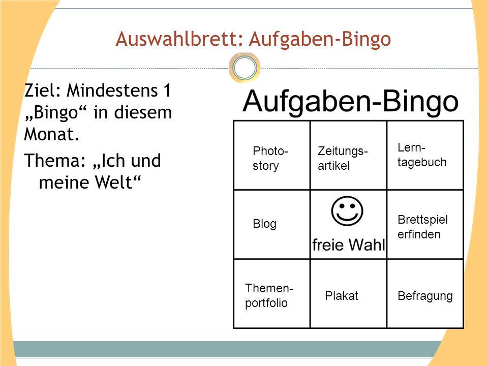 Auswahlbrett: Aufgaben-Bingo Ziel: Mindestens 1 Bingo in diesem Monat. Thema: Ich und meine Welt Photo- story Blog Themen- portfolio Lern- tagebuch Br