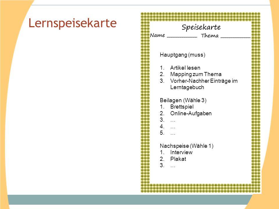 Lernspeisekarte Hauptgang (muss) 1.Artikel lesen 2.Mapping zum Thema 3.Vorher-Nachher Einträge im Lerntagebuch Beilagen (Wähle 3) 1.Brettspiel 2.Onlin