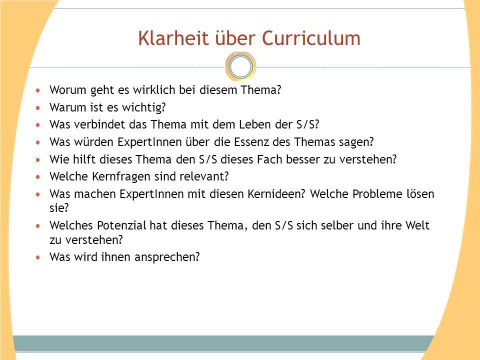 Klarheit über Curriculum Worum geht es wirklich bei diesem Thema? Warum ist es wichtig? Was verbindet das Thema mit dem Leben der S/S? Was würden Expe