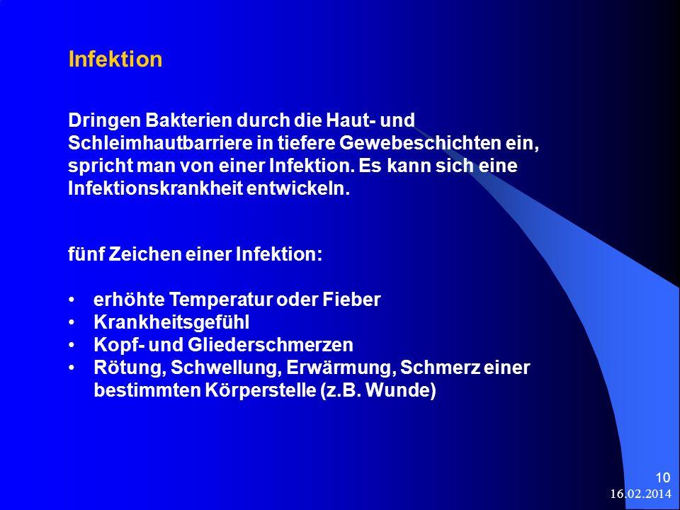 16.02.2014 10 Infektion Dringen Bakterien durch die Haut- und Schleimhautbarriere in tiefere Gewebeschichten ein, spricht man von einer Infektion. Es