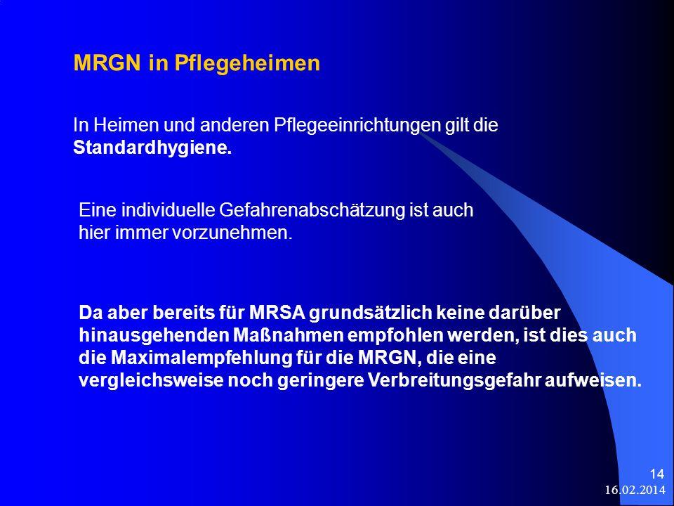 16.02.2014 14 Da aber bereits für MRSA grundsätzlich keine darüber hinausgehenden Maßnahmen empfohlen werden, ist dies auch die Maximalempfehlung für