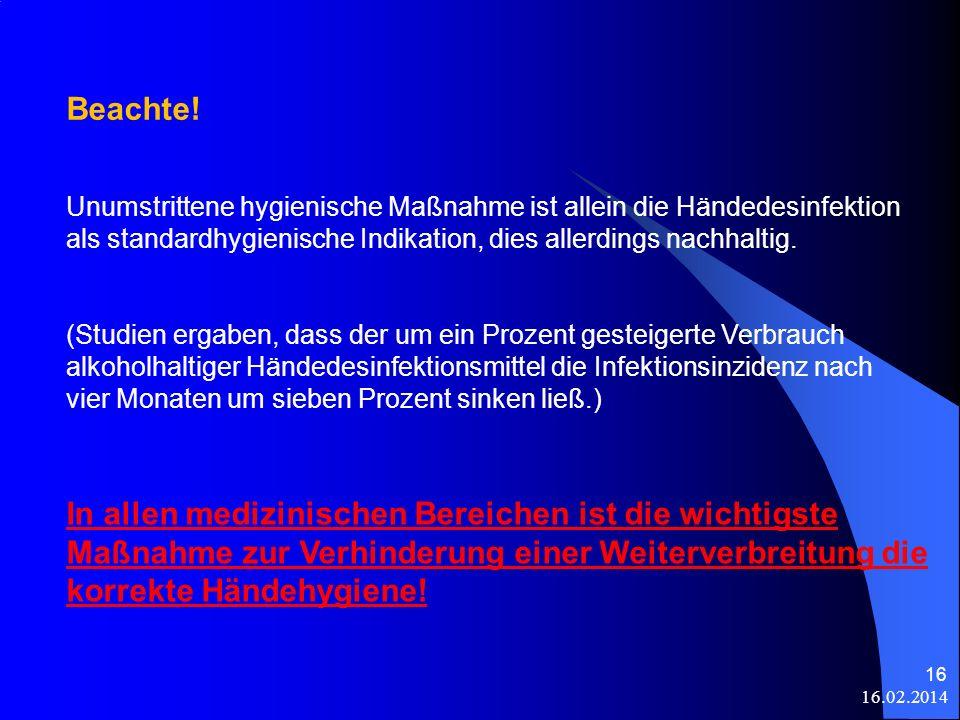 16.02.2014 16 In allen medizinischen Bereichen ist die wichtigste Maßnahme zur Verhinderung einer Weiterverbreitung die korrekte Händehygiene! Unumstr