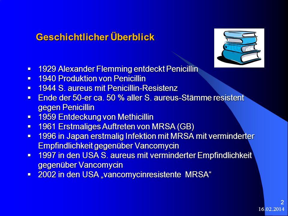 16.02.2014 2 Geschichtlicher Überblick 1929 Alexander Flemming entdeckt Penicillin 1929 Alexander Flemming entdeckt Penicillin 1940 Produktion von Pen