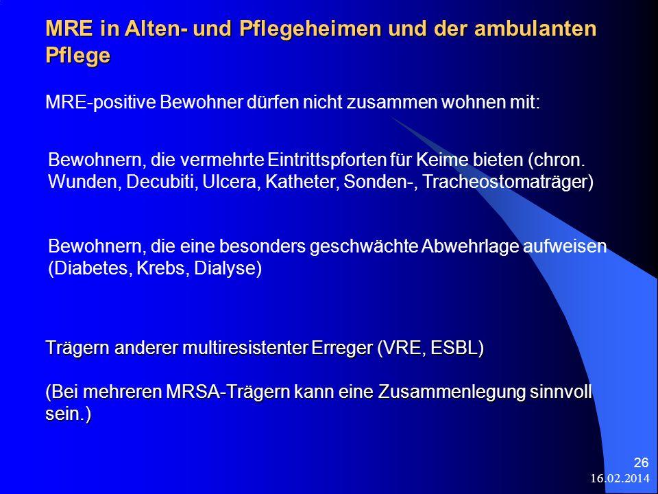 16.02.2014 26 Trägern anderer multiresistenter Erreger (VRE, ESBL) (Bei mehreren MRSA-Trägern kann eine Zusammenlegung sinnvoll sein.) MRE in Alten- u