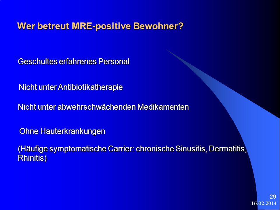 16.02.2014 29 Wer betreut MRE-positive Bewohner? (Häufige symptomatische Carrier: chronische Sinusitis, Dermatitis, Rhinitis) Geschultes erfahrenes Pe