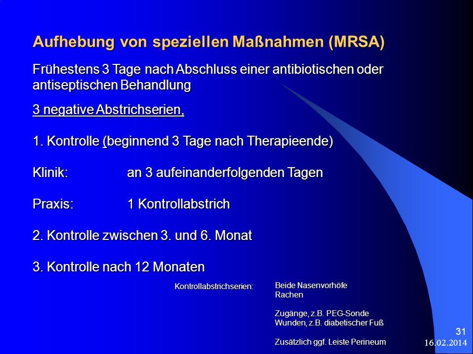 16.02.2014 31 Aufhebung von speziellen Maßnahmen (MRSA) 3 negative Abstrichserien, 1. Kontrolle (beginnend 3 Tage nach Therapieende) Klinik: an 3 aufe