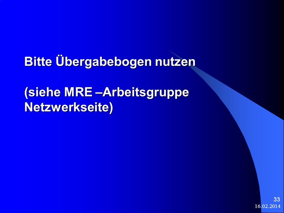 16.02.2014 33 Bitte Übergabebogen nutzen (siehe MRE –Arbeitsgruppe Netzwerkseite)