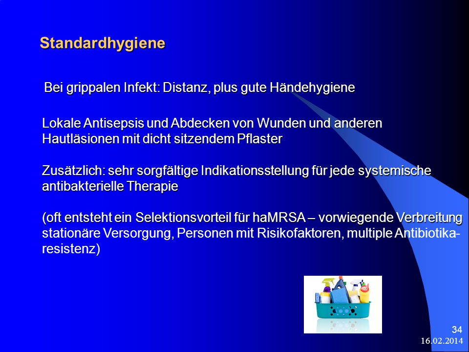 16.02.2014 34 Standardhygiene Lokale Antisepsis und Abdecken von Wunden und anderen Hautläsionen mit dicht sitzendem Pflaster Zusätzlich: sehr sorgfäl