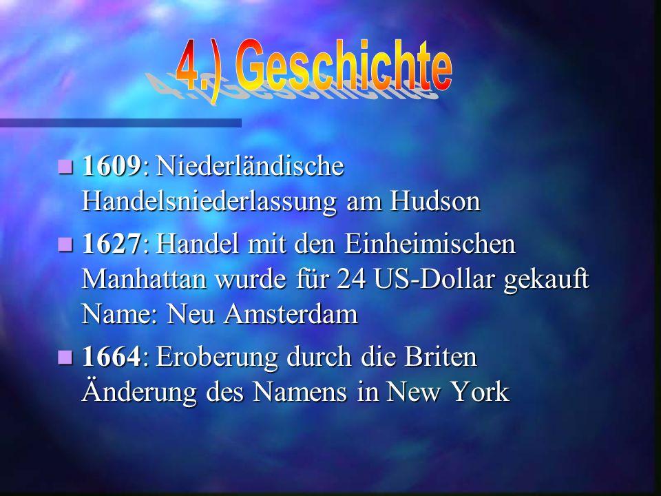 1609: Niederländische Handelsniederlassung am Hudson 1609: Niederländische Handelsniederlassung am Hudson 1627: Handel mit den Einheimischen Manhattan wurde für 24 US-Dollar gekauft Name: Neu Amsterdam 1627: Handel mit den Einheimischen Manhattan wurde für 24 US-Dollar gekauft Name: Neu Amsterdam 1664: Eroberung durch die Briten Änderung des Namens in New York 1664: Eroberung durch die Briten Änderung des Namens in New York