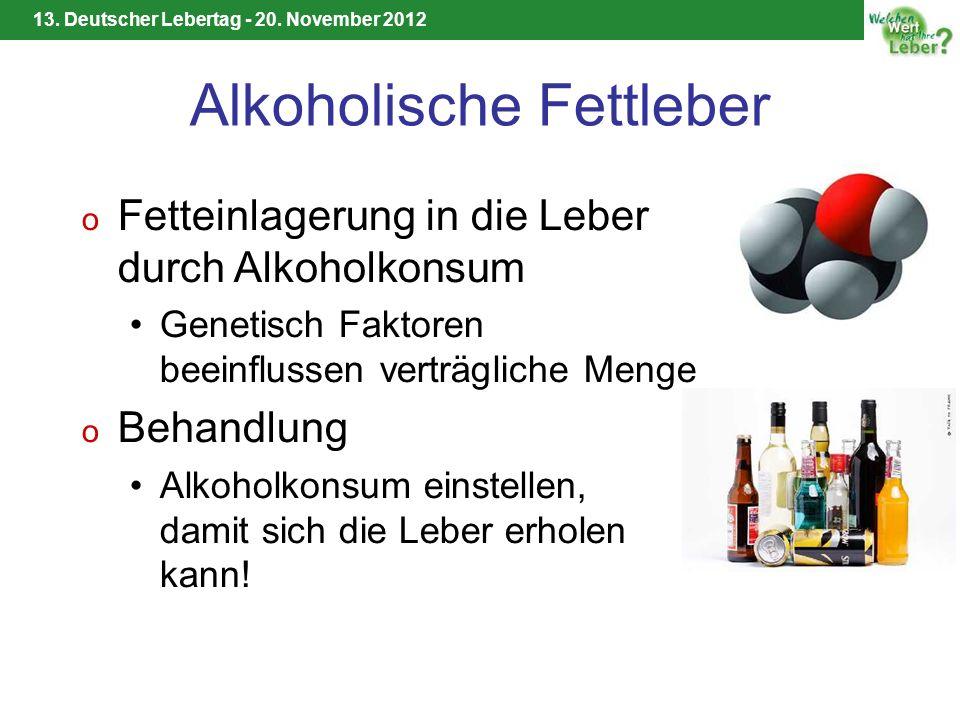 13. Deutscher Lebertag - 20. November 2012 Alkoholische Fettleber o Fetteinlagerung in die Leber durch Alkoholkonsum Genetisch Faktoren beeinflussen v
