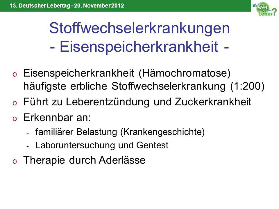 13. Deutscher Lebertag - 20. November 2012 Stoffwechselerkrankungen - Eisenspeicherkrankheit - o Eisenspeicherkrankheit (Hämochromatose) häufigste erb