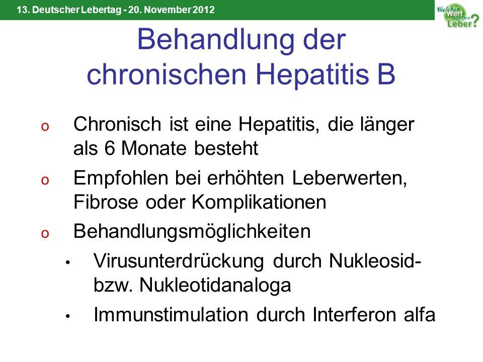 13. Deutscher Lebertag - 20. November 2012 Behandlung der chronischen Hepatitis B o Chronisch ist eine Hepatitis, die länger als 6 Monate besteht o Em
