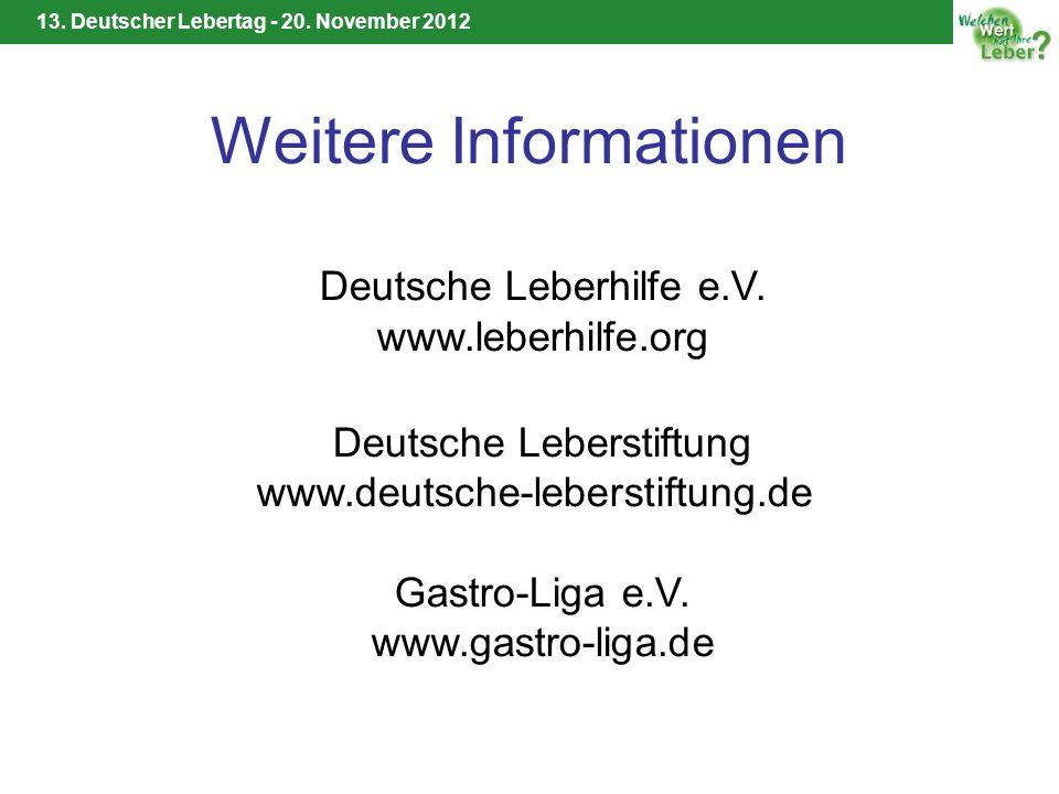 13. Deutscher Lebertag - 20. November 2012 Weitere Informationen Deutsche Leberhilfe e.V. www.leberhilfe.org Deutsche Leberstiftung www.deutsche-leber