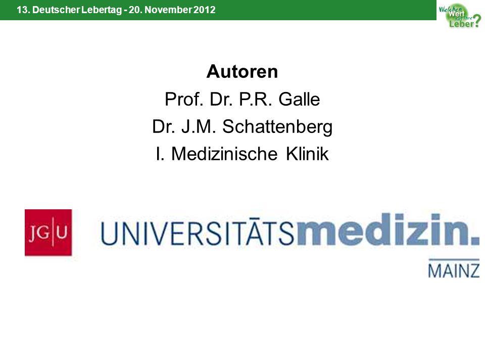 13. Deutscher Lebertag - 20. November 2012 Autoren Prof. Dr. P.R. Galle Dr. J.M. Schattenberg I. Medizinische Klinik