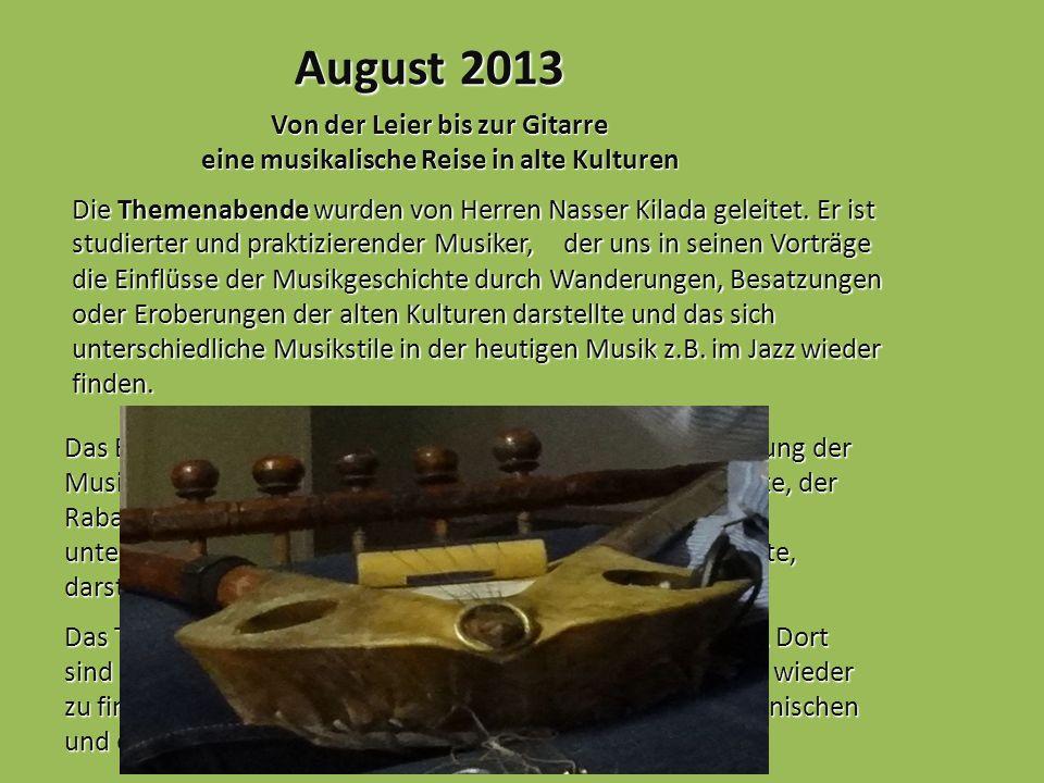 August 2013 Von der Leier bis zur Gitarre eine musikalische Reise in alte Kulturen Die Themenabende wurden von Herren Nasser Kilada geleitet. Er ist s