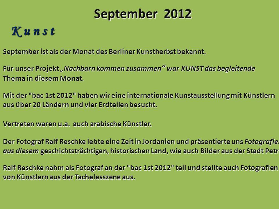 September 2012 K u n s t September ist als der Monat des Berliner Kunstherbst bekannt. Für unser Projekt Nachbarn kommen zusammen war KUNST das beglei