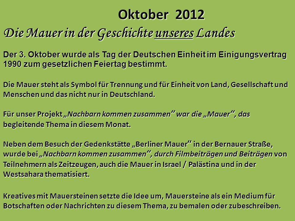 Oktober 2012 Die Mauer in der Geschichte unseres Landes Der 3. Oktober wurde als Tag der Deutschen Einheit im Einigungsvertrag 1990 zum gesetzlichen F