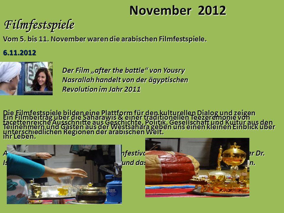 November 2012 Filmfestspiele Vom 5. bis 11. November waren die arabischen Filmfestspiele. 6.11.2012 Der Film after the battle von Yousry Nasrallah han