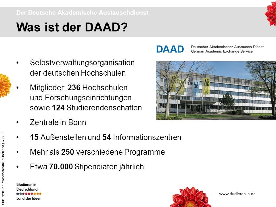 Studieren und Promovieren in Deutschland | Seite 11 Was ist der DAAD? Der Deutsche Akademische Austauschdienst Selbstverwaltungsorganisation der deuts