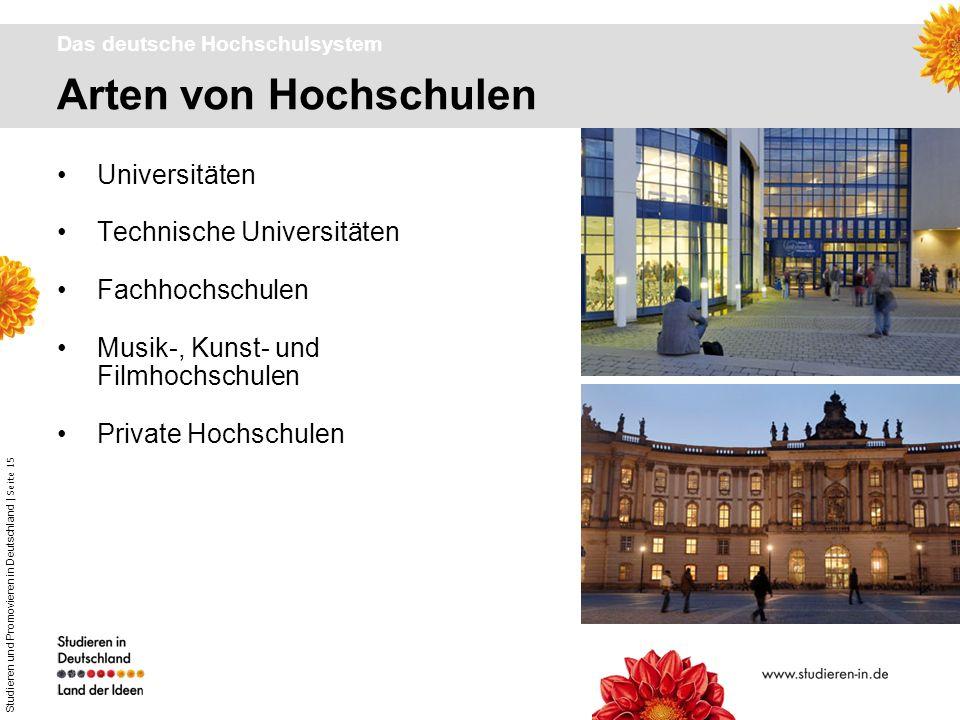 Studieren und Promovieren in Deutschland | Seite 15 Arten von Hochschulen Das deutsche Hochschulsystem Universitäten Technische Universitäten Fachhoch