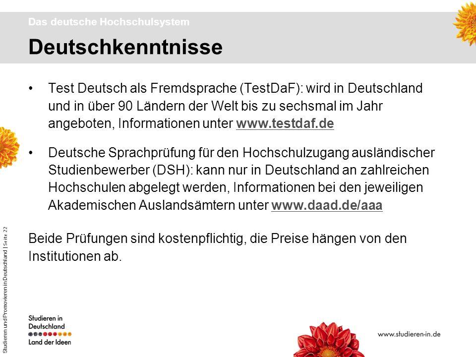Studieren und Promovieren in Deutschland | Seite 22 Deutschkenntnisse Das deutsche Hochschulsystem Test Deutsch als Fremdsprache (TestDaF): wird in De