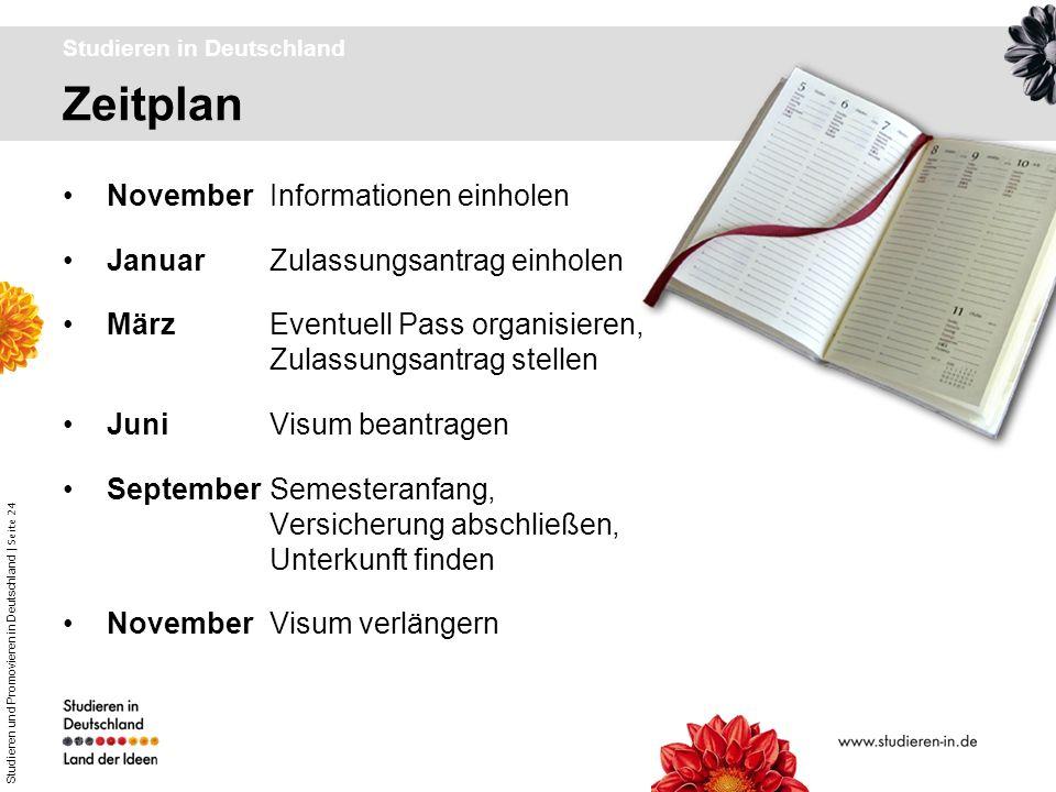 Studieren und Promovieren in Deutschland | Seite 24 Zeitplan Studieren in Deutschland NovemberInformationen einholen JanuarZulassungsantrag einholen M