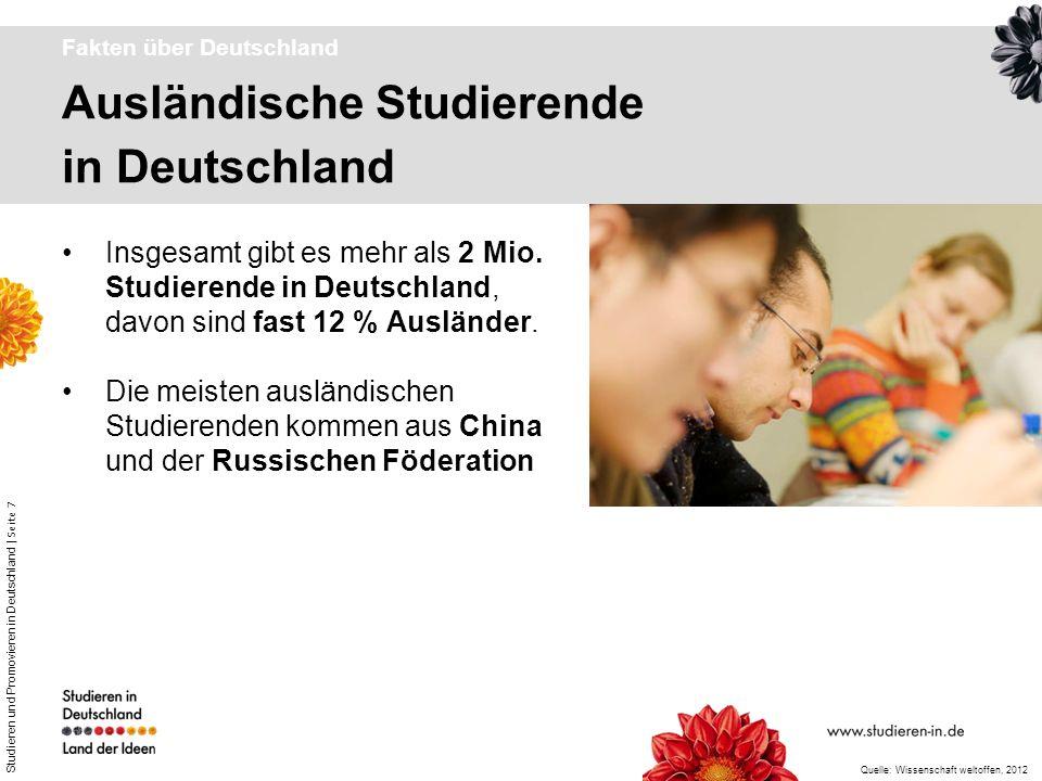 Studieren und Promovieren in Deutschland | Seite 7 Ausländische Studierende in Deutschland Fakten über Deutschland Insgesamt gibt es mehr als 2 Mio. S