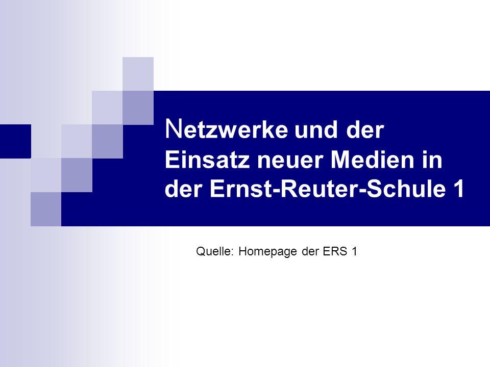 N etzwerke und der Einsatz neuer Medien in der Ernst-Reuter-Schule 1 Quelle: Homepage der ERS 1