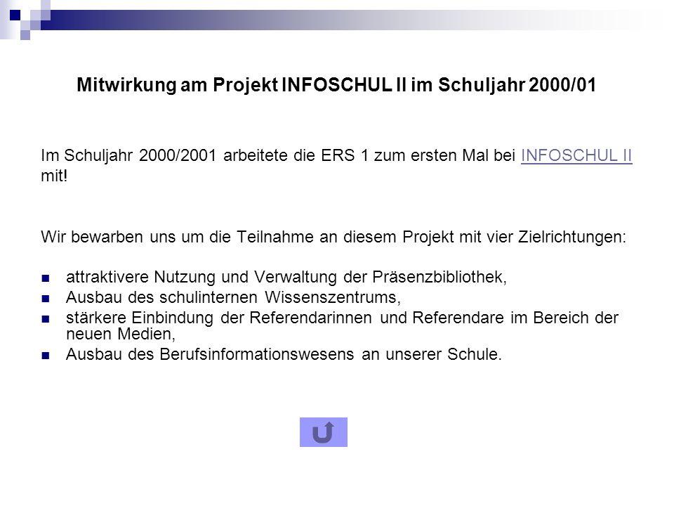 Mitwirkung am Projekt INFOSCHUL II im Schuljahr 2000/01 Im Schuljahr 2000/2001 arbeitete die ERS 1 zum ersten Mal bei INFOSCHUL IIINFOSCHUL II mit.
