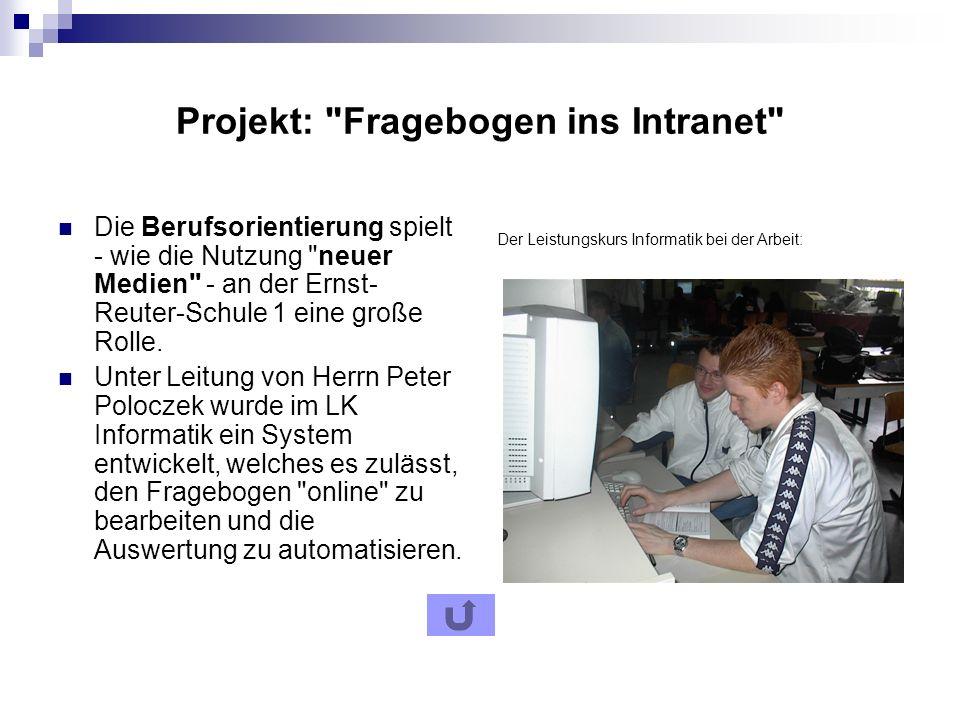 Projekt: Fragebogen ins Intranet Die Berufsorientierung spielt - wie die Nutzung neuer Medien - an der Ernst- Reuter-Schule 1 eine große Rolle.