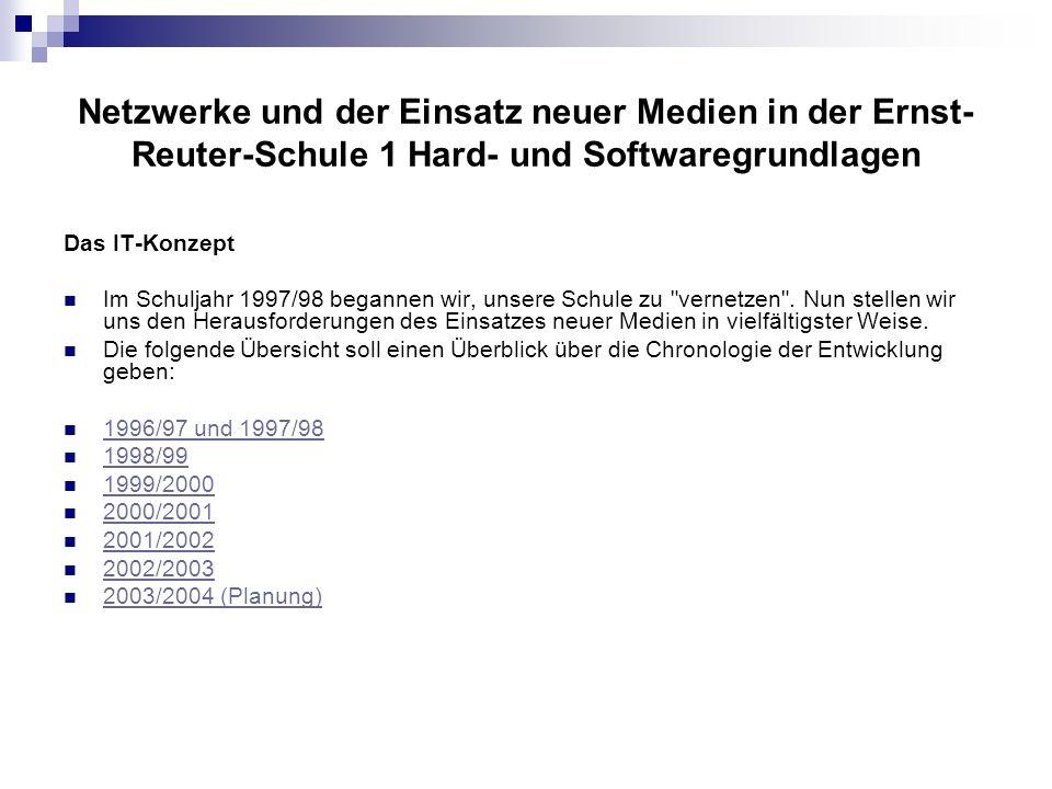 Netzwerke und der Einsatz neuer Medien in der Ernst- Reuter-Schule 1 Hard- und Softwaregrundlagen Das IT-Konzept Im Schuljahr 1997/98 begannen wir, unsere Schule zu vernetzen .