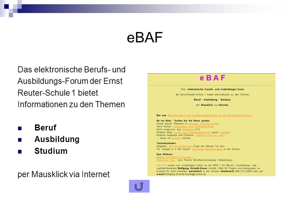 eBAF Das elektronische Berufs- und Ausbildungs-Forum der Ernst Reuter-Schule 1 bietet Informationen zu den Themen Beruf Ausbildung Studium per Mausklick via Internet