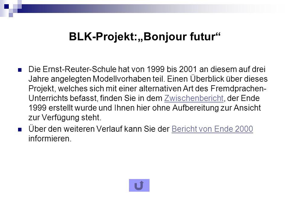 BLK-Projekt:Bonjour futur Die Ernst-Reuter-Schule hat von 1999 bis 2001 an diesem auf drei Jahre angelegten Modellvorhaben teil.