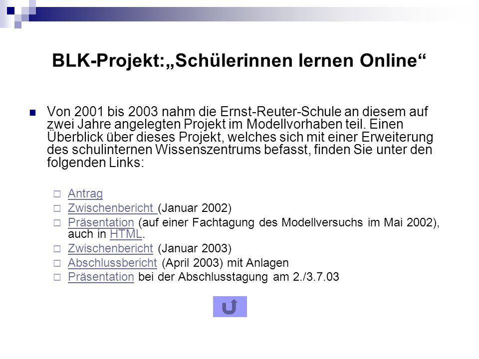 BLK-Projekt:Schülerinnen lernen Online Von 2001 bis 2003 nahm die Ernst-Reuter-Schule an diesem auf zwei Jahre angelegten Projekt im Modellvorhaben teil.