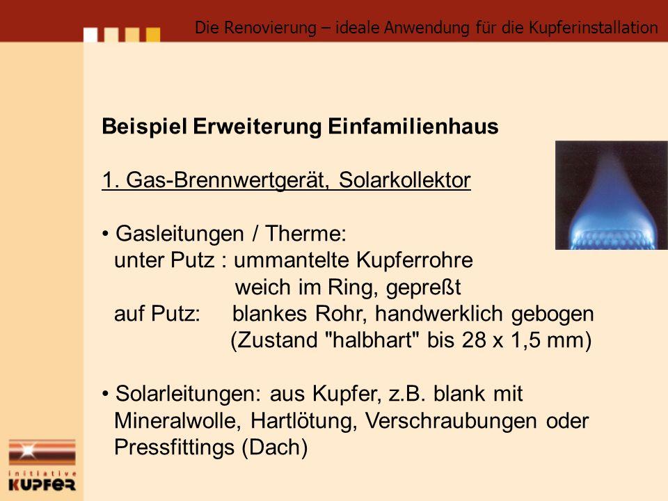 Beispiel Erweiterung Einfamilienhaus 1. Gas-Brennwertgerät, Solarkollektor Gasleitungen / Therme: unter Putz : ummantelte Kupferrohre weich im Ring, g