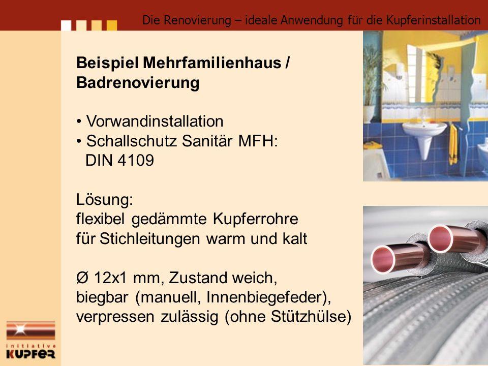 Beispiel Mehrfamilienhaus / Badrenovierung Vorwandinstallation Schallschutz Sanitär MFH: DIN 4109 Lösung: flexibel gedämmte Kupferrohre für Stichleitu