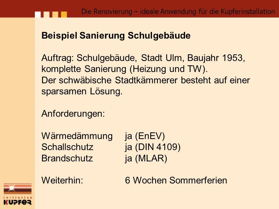 Beispiel Sanierung Schulgebäude Auftrag: Schulgebäude, Stadt Ulm, Baujahr 1953, komplette Sanierung (Heizung und TW). Der schwäbische Stadtkämmerer be