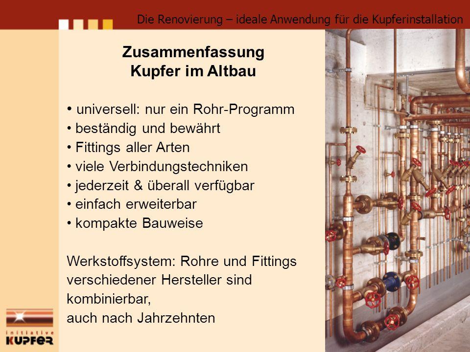 Zusammenfassung Kupfer im Altbau universell: nur ein Rohr-Programm beständig und bewährt Fittings aller Arten viele Verbindungstechniken jederzeit & ü