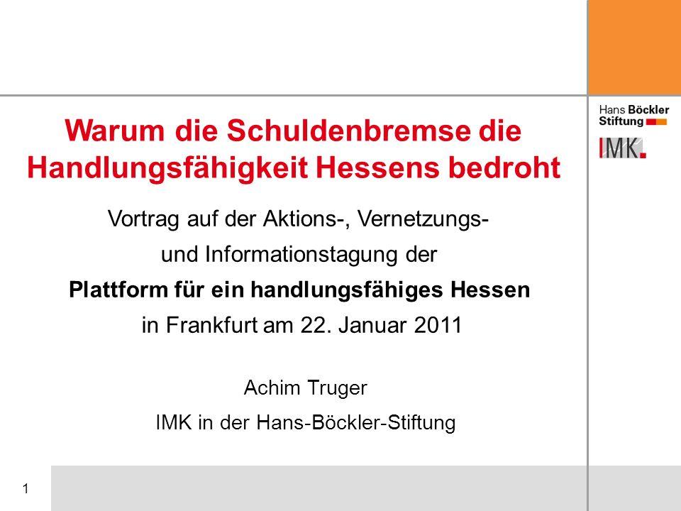 1 Warum die Schuldenbremse die Handlungsfähigkeit Hessens bedroht Achim Truger IMK in der Hans-Böckler-Stiftung Vortrag auf der Aktions-, Vernetzungs-