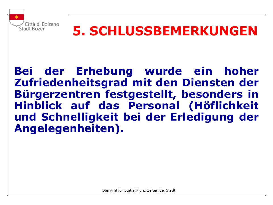 Das Amt für Statistik und Zeiten der Stadt 5. SCHLUSSBEMERKUNGEN Bei der Erhebung wurde ein hoher Zufriedenheitsgrad mit den Diensten der Bürgerzentre