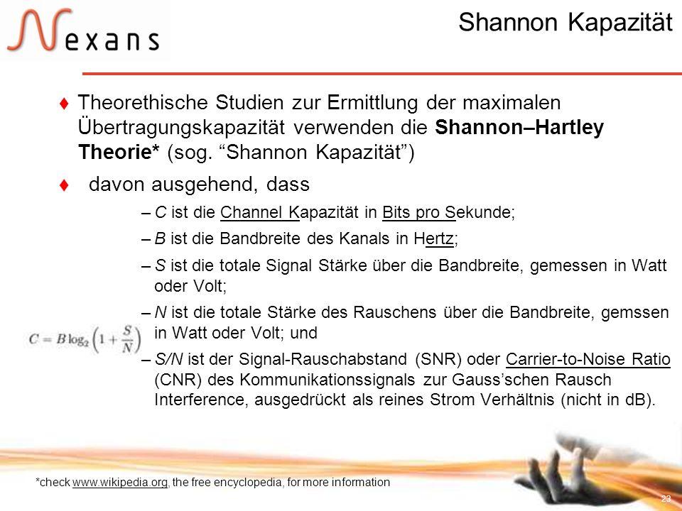 23 Shannon Kapazität Theorethische Studien zur Ermittlung der maximalen Übertragungskapazität verwenden die Shannon–Hartley Theorie* (sog. Shannon Kap
