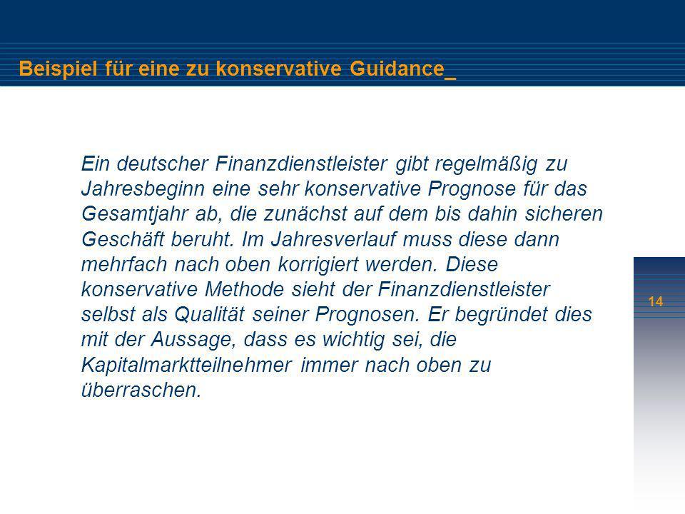 14 Beispiel für eine zu konservative Guidance_ Ein deutscher Finanzdienstleister gibt regelmäßig zu Jahresbeginn eine sehr konservative Prognose für d