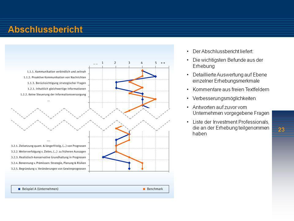23 Abschlussbericht Der Abschlussbericht liefert: Die wichtigsten Befunde aus der Erhebung Detaillierte Auswertung auf Ebene einzelner Erhebungsmerkma