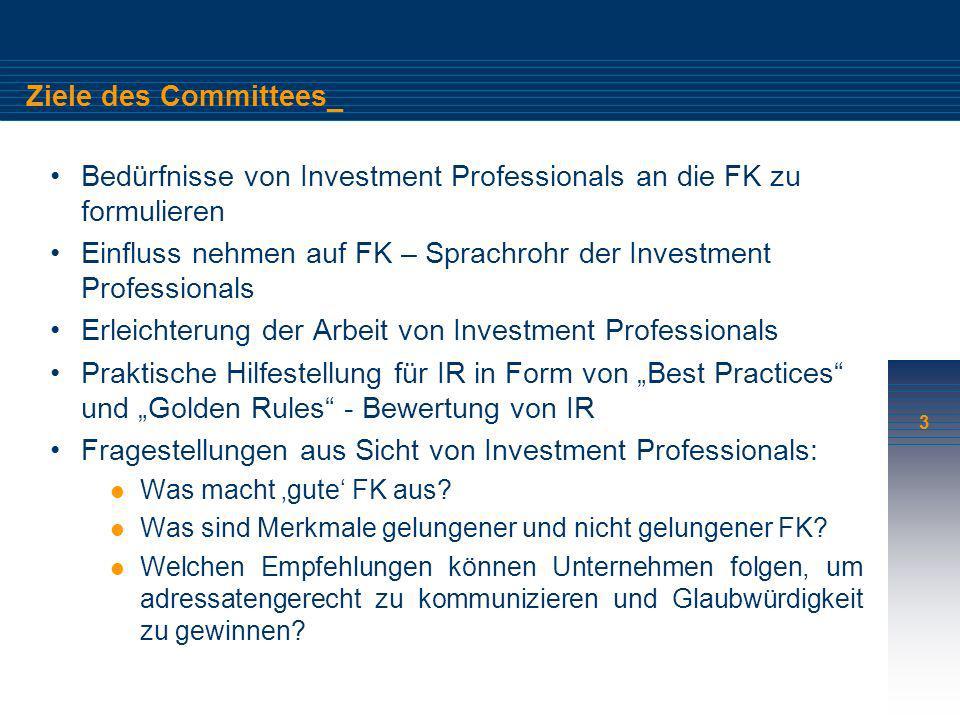 3 Ziele des Committees_ Bedürfnisse von Investment Professionals an die FK zu formulieren Einfluss nehmen auf FK – Sprachrohr der Investment Professio