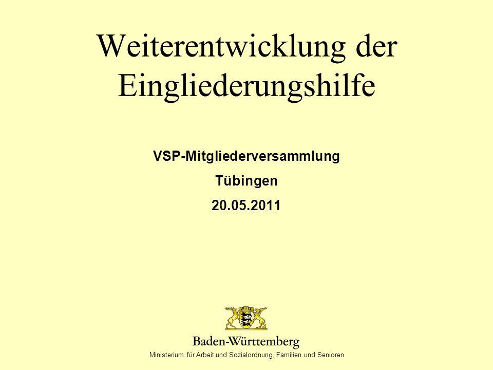 Ministerium für Arbeit und Sozialordnung, Familien und Senioren Weiterentwicklung der Eingliederungshilfe VSP-Mitgliederversammlung Tübingen 20.05.2011