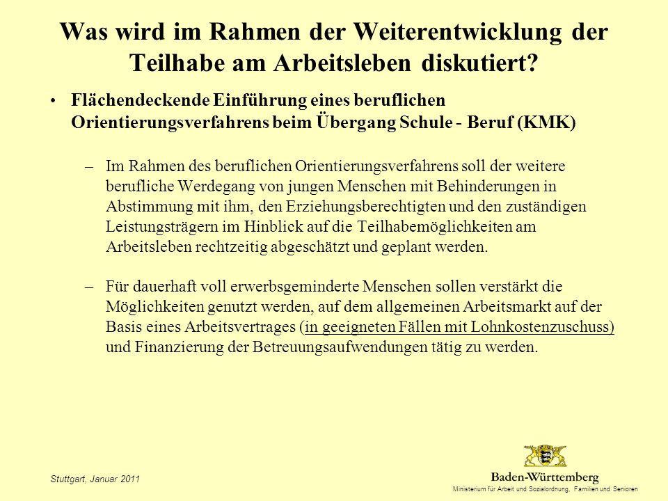 Ministerium für Arbeit und Sozialordnung, Familien und Senioren Stuttgart, Januar 2011 Was wird im Rahmen der Weiterentwicklung der Teilhabe am Arbeitsleben diskutiert.