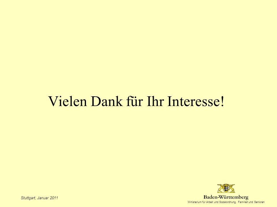 Ministerium für Arbeit und Sozialordnung, Familien und Senioren Stuttgart, Januar 2011 Vielen Dank für Ihr Interesse!
