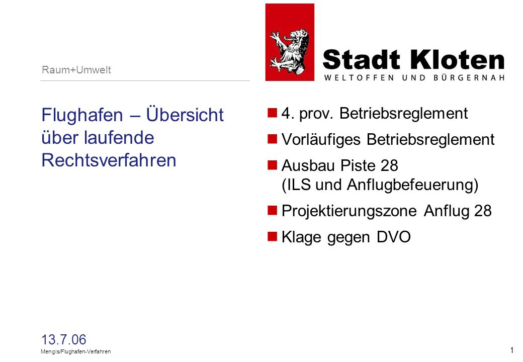Raum+Umwelt 13.7.06 Mengis/Flughafen-Verfahren 1 Flughafen – Übersicht über laufende Rechtsverfahren 4.